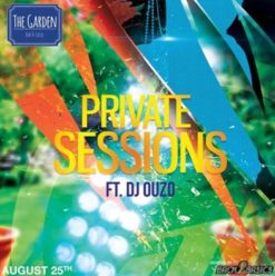 Private Sessions Ft. DJ Ouzo at the Garden