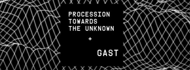 Procession Towards the Unknown & GAST at VENT