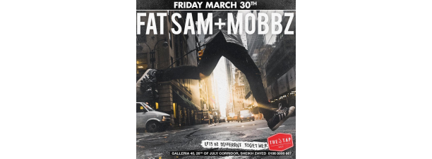 FAT SAM / MOBBZ @ The Tap West