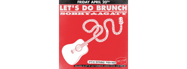 Lets Do Brunch FT. SOBHY / AGATY @ The Tap West