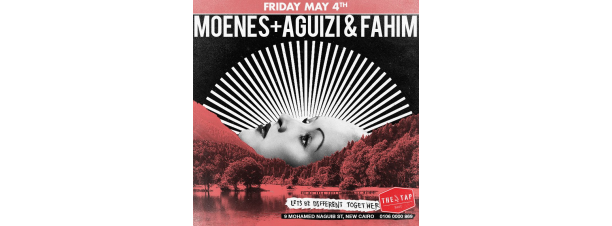 Moenes/ Aguizi / Fahim @ The Tap East