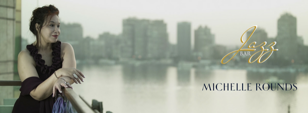 Michelle Rounds @ Jazz Bar, Kempinski Nile Cairo