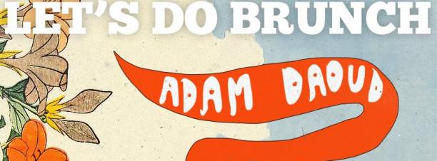 Let's Do Brunch ft. Adam Daoud @ The Tap West