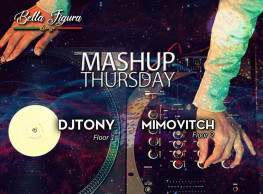 Mashup Thursday ft. DJs Tony / Mimovitch @ Bella Figura Lounge